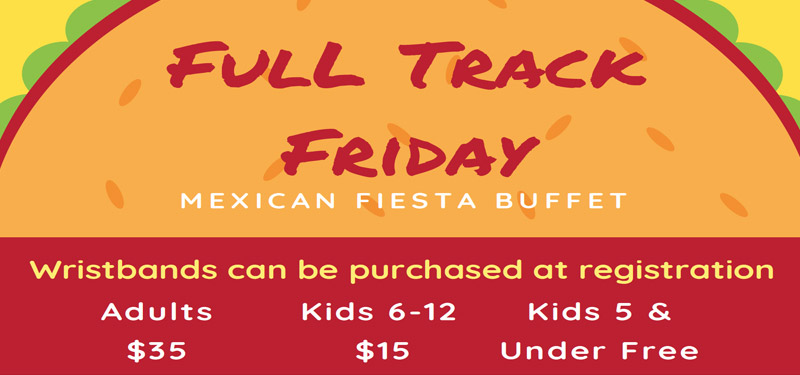 Full Track Friday Dinner – 6pm to 8pm